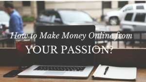 How to Make Money Online from Your Passion?