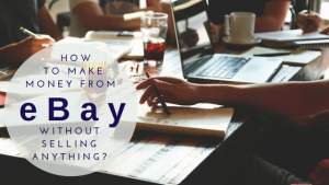 Featured Post-How to Make Money from eBay Without Selling Anything?