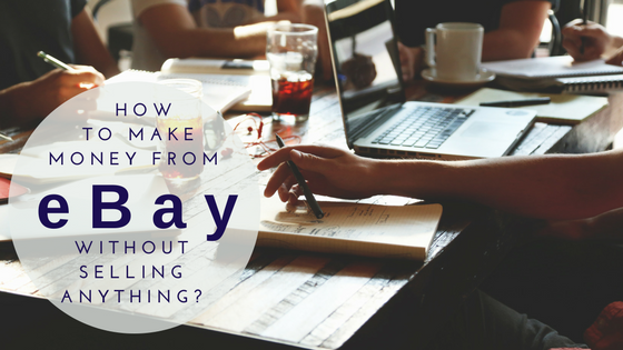 How To Make Money From Ebay Without Selling Anything Quit That Day Job