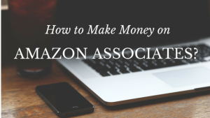 How to Make Money on Amazon Associates