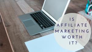 Is Affiliate Marketing Worth It?