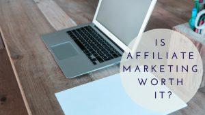 Is Affiliate Marketing Worth It_