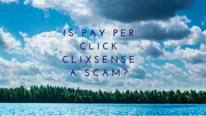 Is Pay Per Click Clixsense A Scam?