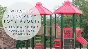 What is Discovery Toys About- A Review of this Popular Toys Company