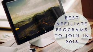 Best Affiliate Programs to Join in 2018